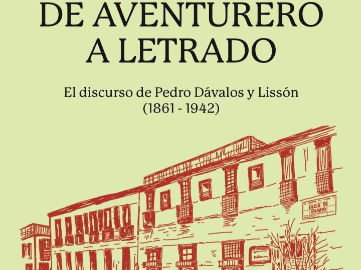 """Descarga la introducción del libro """"De aventurero a letrado. El discurso de Pedro Dávalos y Lissón (1861-1942)"""", una historia cultural sobre la visión republicana del siglo XIX"""