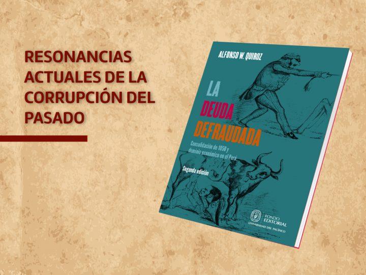 Alfonso W. Quiroz y «La deuda defraudada»: resonancias actuales de la corrupción del pasado