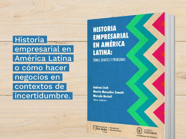 Historia empresarial en América Latina o cómo hacer negocios en contextos de incertidumbre